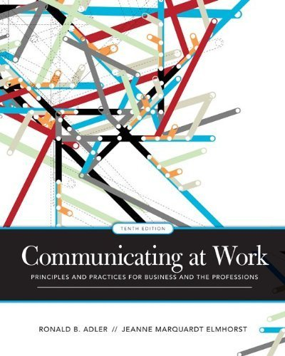 Communicating at Work: Principles and Practices for Business and the Professions by Adler, Ronald Published by McGraw-Hill Humanities/Social Sciences/Languages 10th (tenth) edition (2009) Paperback by McGraw-Hill Humanities/Social Sciences/Languages