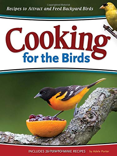 (Cooking for the Birds: Recipes to Attract and Feed Backyard Birds (Wild about))