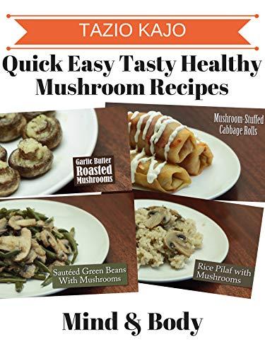 Quick Easy Tasty & Healthy Mushroom Recipes