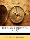 The Sugar Question In 1901, Yves Guyot and Jules Hedeman, 1141495414