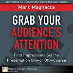 Grab Your Audience's Attention: First Impressions Set the Presentation On - or Off - Course | Mark Magnacca