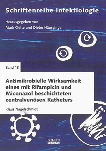Antimikrobielle Wirksamkeit eines mit Rifampicin und Miconazol beschichteten zentralvenösen Katheters: Auswertung einer randomisierten klinischen Studie (Schriftenreihe Infektiologie)