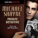 Michael Shayne, Private Detective Radio/TV Program by Michael Shayne Narrated by Jeff Chandler