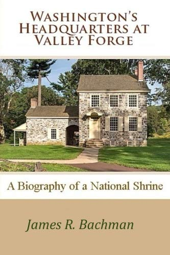 (Washington's Headquarters at Valley Forge: A biography of a National Shrine)