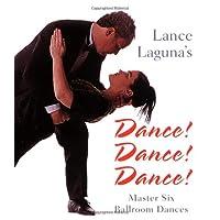 Lance Laguna's Dance! Dance! Dance!: Master Six Ballroom Dances