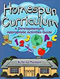 [Homespun Curriculum: A Developmentally Appropriate Activities Guide] (By: Denise Theobald) [published: January, 1998]