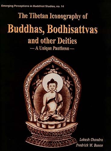 Deities Buddhist Tibetan (The Tibetan Iconography of Buddhas, Bodhisattvas, and Other Deities: A Unique Pantheon)