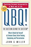 img - for QBQ! The Question Behind the Question: Practicing Personal Accountability at Work and in Life by John G. Miller (2004-09-09) book / textbook / text book