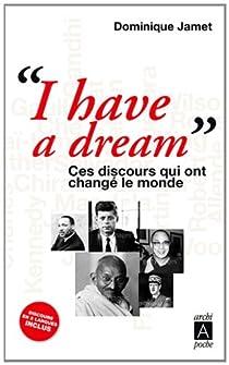 I have a dream : Ces discours qui ont changé le monde par Jamet