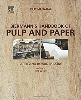 Biermann's Handbook of Pulp and Paper, Third Edition: Volume 2: Paper and Board Making