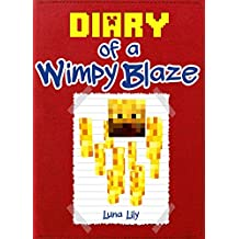 Minecraft: Diary of a Wimpy Blaze (An Unofficial Minecraft Book): (Minecraft, Minecraft Secrets, Minecraft Stories, Minecraft Books, Minecraft Comics, ... Villager, Minecraft Books for Kids)