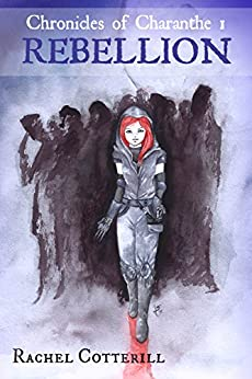 Rebellion (Chronicles of Charanthe Book 1) by [Cotterill, Rachel]
