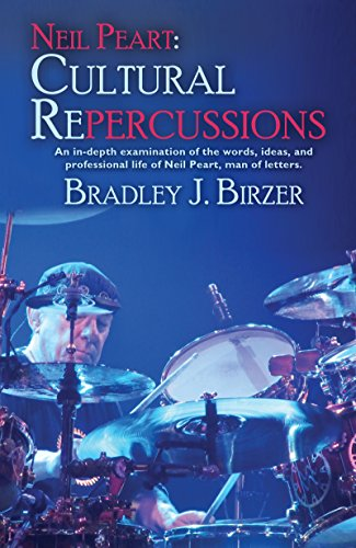 Neil Peart: Cultural Repercussions: An in-depth examination of the words, ideas, and professional life of Neil Peart, man of letters. ()