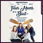 Four Mums in a Boat | Janette Benaddi,Helen Butters,Niki Doeg,Frances Davies