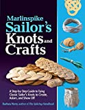 Marlinspike Sailor's Arts  and Crafts: A Step-by-Step Guide to Tying Classic Sailor's Knots to Create, Adorn, and Show Off