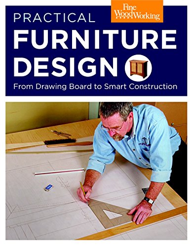 Practical Furniture Design: From Drawing Board to Smart Construction from Brand: Taunton Press