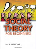 Social Theory for Beginners, Paul Ransome, 1847426743