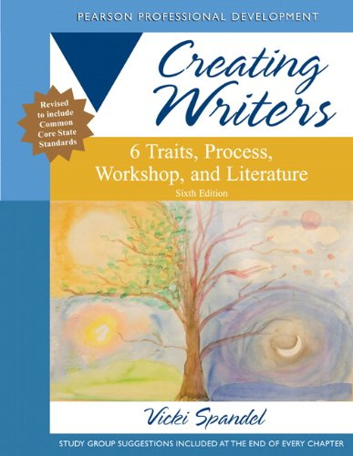 Download Creating Writers: 6 Traits, Process, Workshop, and Literature, 6/e (Creating 6-Trait Revisers and Editors Series) Pdf