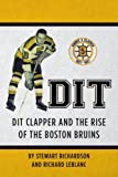 img - for Dit: Dit Clapper and The Rise Of The Boston Bruins book / textbook / text book