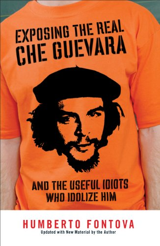 Exposing the real che guevara and the useful idiots who idolize exposing the real che guevara and the useful idiots who idolize him by fontova fandeluxe Document