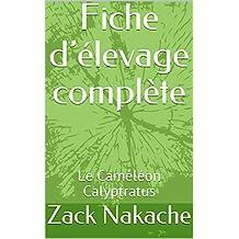 Fiche d'élevage complète: Le Caméléon Calyptratus (French Edition)