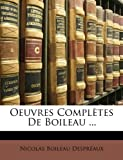 Oeuvres Complètes de Boileau, Nicolas Boileau Despraux and Nicolas Boileau Despréaux, 1148249001