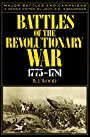 Battles of the Revolutionary War, 1775–1781 (Major Battles and Campaigns)
