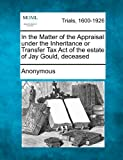 In the Matter of the Appraisal under the Inheritance or Transfer Tax Act of the Estate of Jay Gould, Deceased, Anonymous, 1275092594