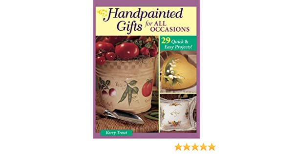 HANDPAINTED GIFTS FOR ALL OCCASIONS 29 Quick /& Easy Projects Kerry Trout BOOK