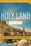 The Holy Land (Pocket Edition): An Illustrated Guide to Its History, Geography, Culture, and Holy Sites (Illustrated Bible Handbook Series)