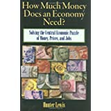 How Much Money Does an Economy Need?: Solving the Central Economic Puzzle of Money,Prices, and Jobs