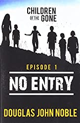 No Entry - Children of the Gone - Episode 1: Post Apocalyptic Young Adult Series (Volume 1)