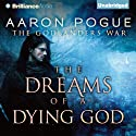 The Dreams of a Dying God: The Godlanders War, Book 3 Audiobook by Aaron Pogue Narrated by Luke Daniels
