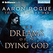 The Dreams of a Dying God: The Godlanders War, Book 3 | Aaron Pogue