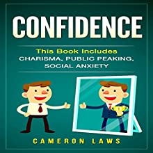 Confidence: Charisma, Public Speaking & Social Anxiety Audiobook by Cameron Laws Narrated by Chris Chappell