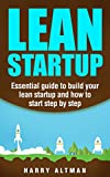 Lean Startup:  Essential guide to build your lean startup and how to start step-by-step (lean, lean startup marketing)