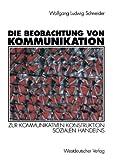 Die Beobachtung von Kommunikation: Zur kommunikativen Konstruktion sozialen Handelns (German Edition), Wolfgang Ludwig Schneider, 3531126423