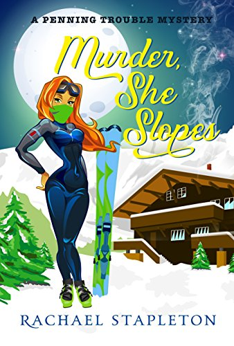 Murder, She Slopes: A Penning Trouble Cozy Mystery (Bohemian Lake Book 3) (Holly Hobbie And Friends Best Friends Forever)