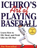 Ichiro's Art of Playing Baseball, Jim Rosenthal, 0312358318