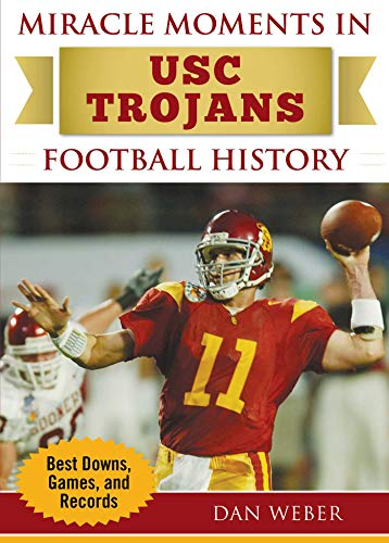 Miracle Moments in USC Trojans Football History: Best Plays, Games, and Records (Best College Football National Championship Games)
