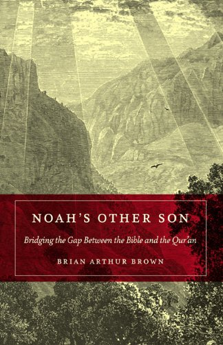 Noah's Other Son: Bridging the Gap Between the Bible and the Qur'an
