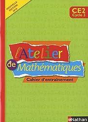 L'Atelier de Mathématiques CE2 : Cahier d'entraînement