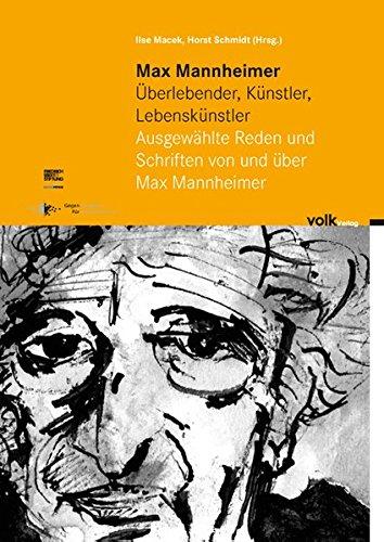 Max Mannheimer - Überlebender, Künstler, Lebenskünstler: Ausgewählte Reden und Schriften von und über Max Mannheimer