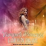 Vampire Princess: Vampire Princess Series, Book 1 | Cameron Drake