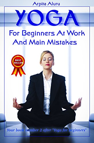 "Yoga: Yoga Positions: Yoga Anatomy: Yoga for Beginners at Work and Main Mistakes: Your book number 2 after ""Yoga for Beginners"""
