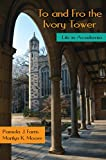 To and Fro the Ivory Tower : Life in Academia, Farris, Pamela J. and Moore, Marilyn K., 1478615419