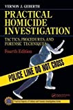 Practical Homicide Investigation: Tactics, Procedures, and Forensic Techniques, Fourth Edition (Practical Aspects of Criminal & Forensic Investigations) 4th (fourth) Edition by Geberth, Vernon J. published by CRC Press (2006)