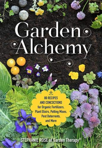 Garden Alchemy: 80 Recipes and concoctions for organic fertilizers, plant elixirs, potting mixes, pest deterrents, and more by Cool Springs Press