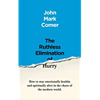 The Ruthless Elimination of Hurry: How to stay emotionally healthy and spiritually alive in the chaos of the modern…