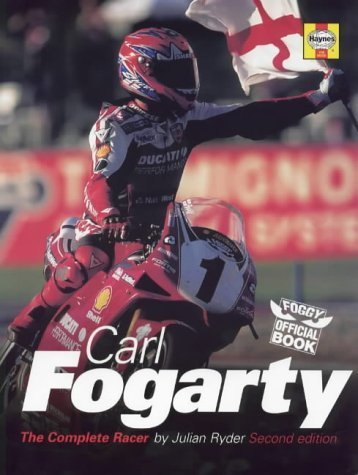 Carl Fogarty: The Complete Racer by Ryder, Julian (1999) Hardcover